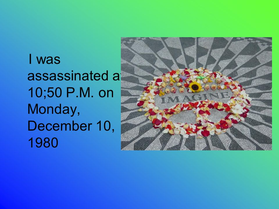 I was assassinated at 10;50 P.M. on Monday, December 10, 1980
