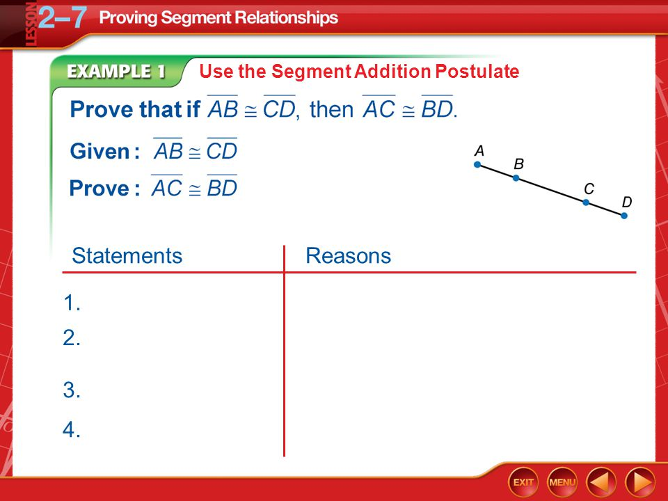 Example 1 Use the Segment Addition Postulate 2. 3. 4. StatementsReasons 1.