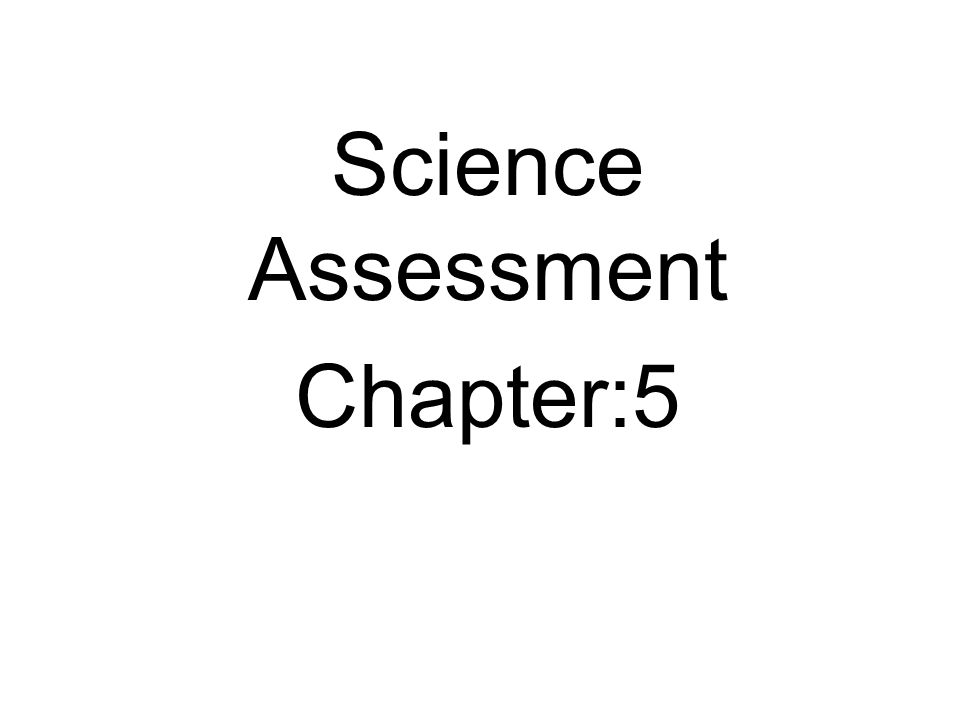 Science Assessment Chapter:5
