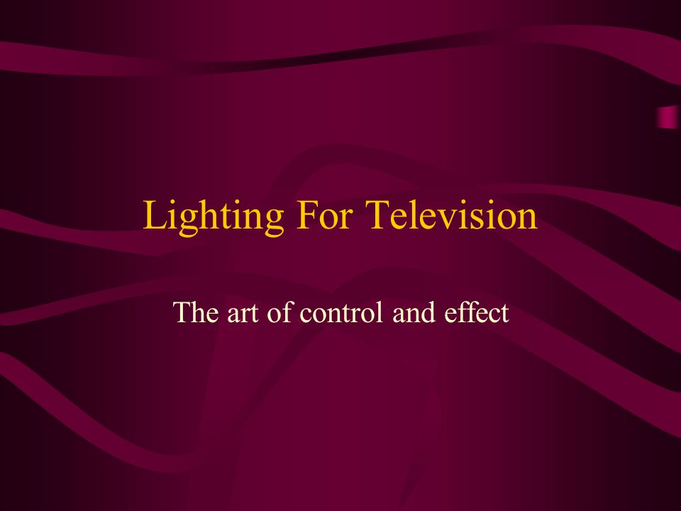 Lighting For Television The art of control and effect