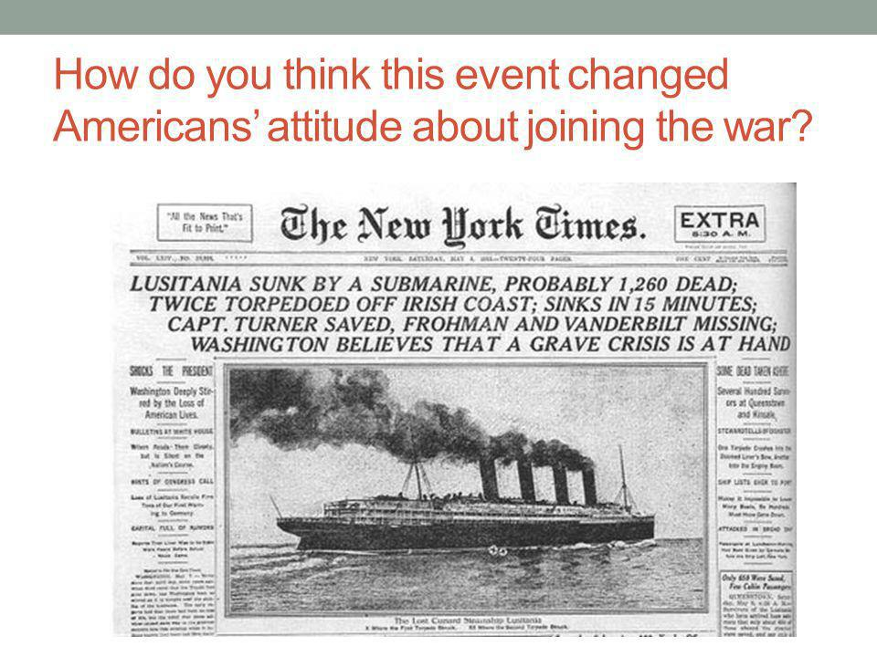 How do you think this event changed Americans' attitude about joining the war