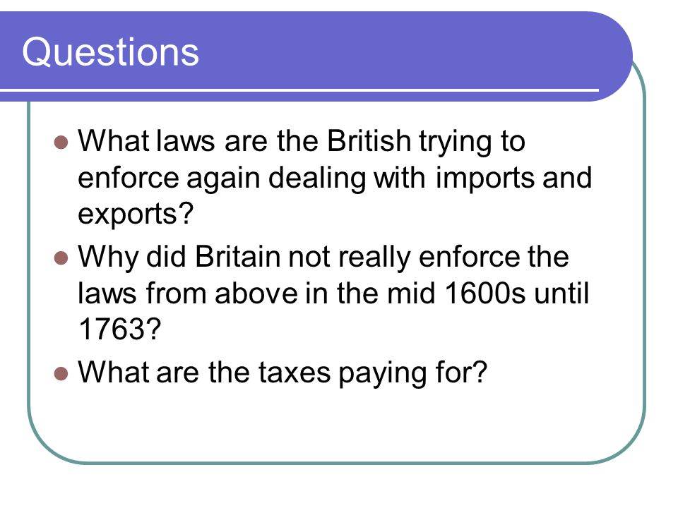 Questions What laws are the British trying to enforce again dealing with imports and exports.