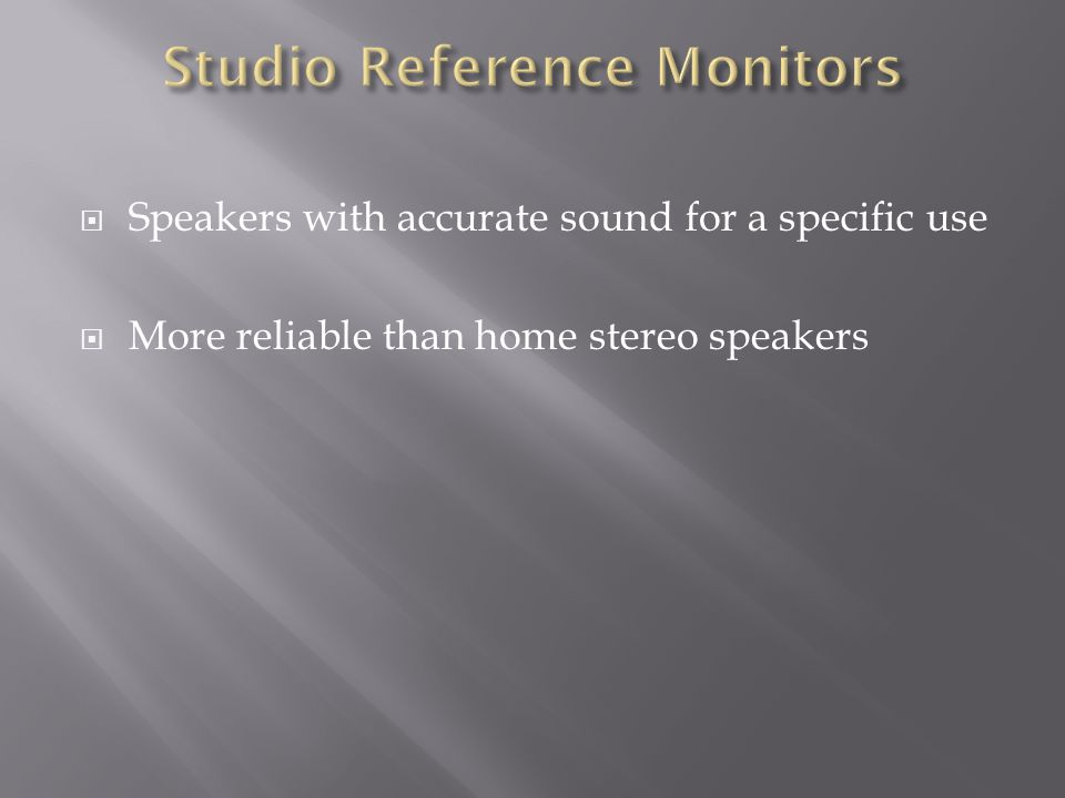  Speakers with accurate sound for a specific use  More reliable than home stereo speakers