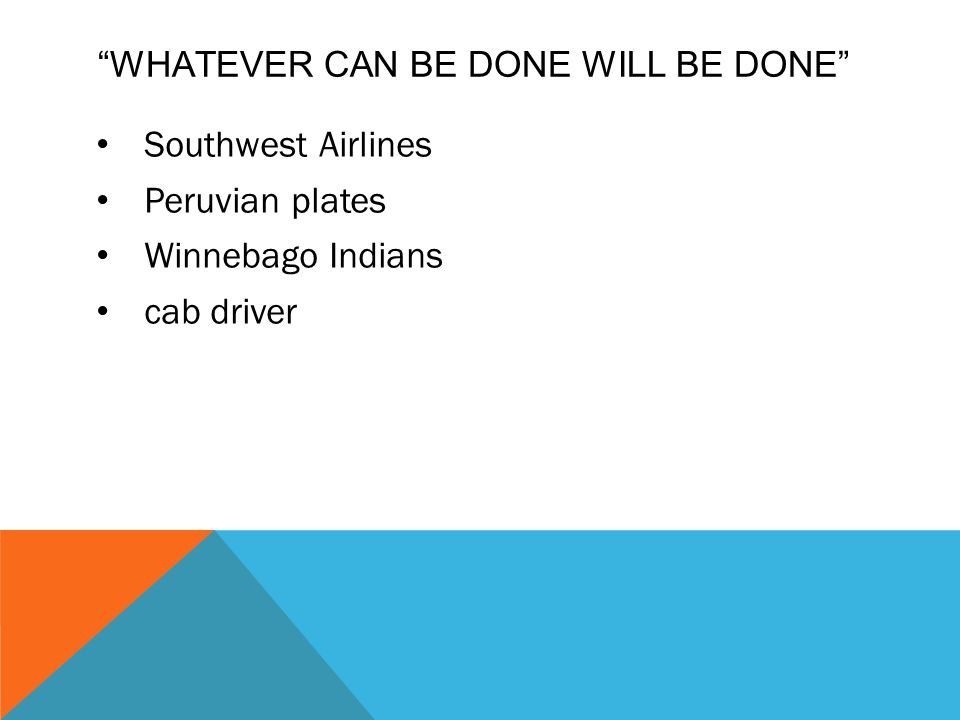 WHATEVER CAN BE DONE WILL BE DONE Southwest Airlines Peruvian plates Winnebago Indians cab driver