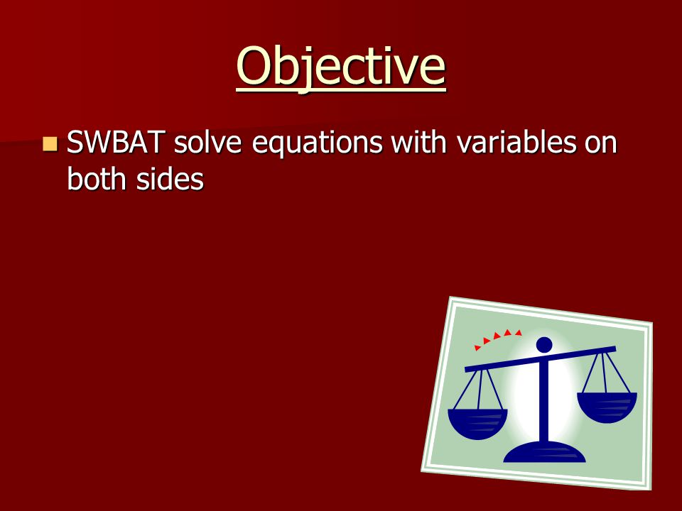 Objective SWBAT solve equations with variables on both sides SWBAT solve equations with variables on both sides