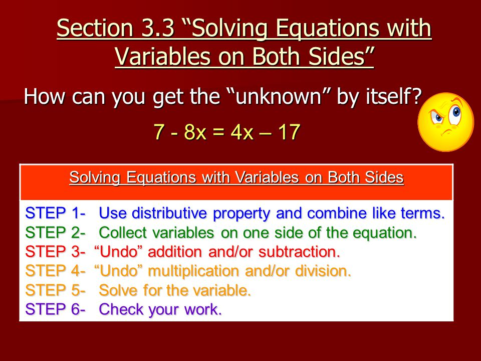 Section 3.3 Solving Equations with Variables on Both Sides How can you get the unknown by itself.