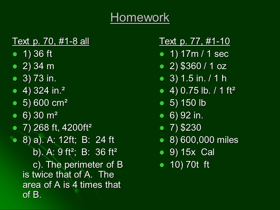 Homework Text p. 70, #1-8 all 1) 36 ft 1) 36 ft 2) 34 m 2) 34 m 3) 73 in.