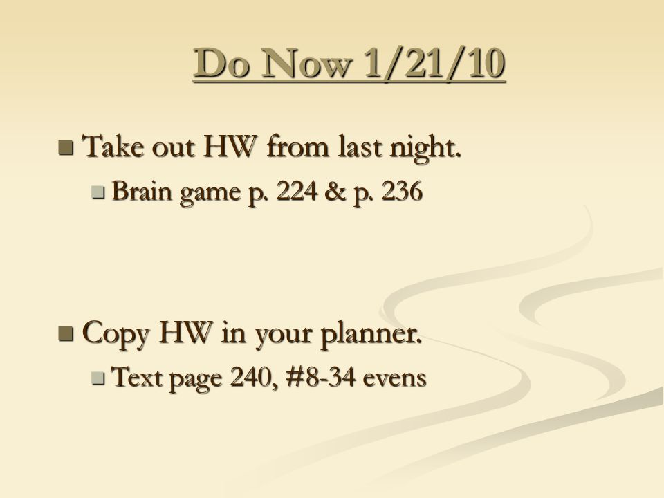 Do Now 1/21/10 Take out HW from last night. Take out HW from last night.