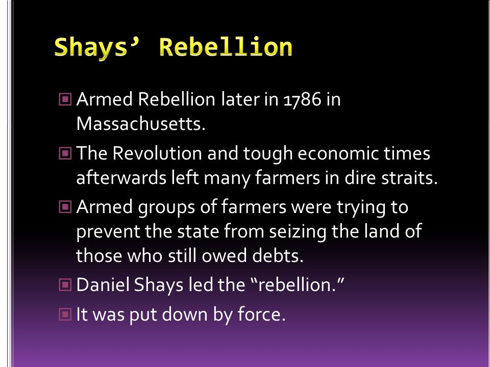 Armed Rebellion later in 1786 in Massachusetts.