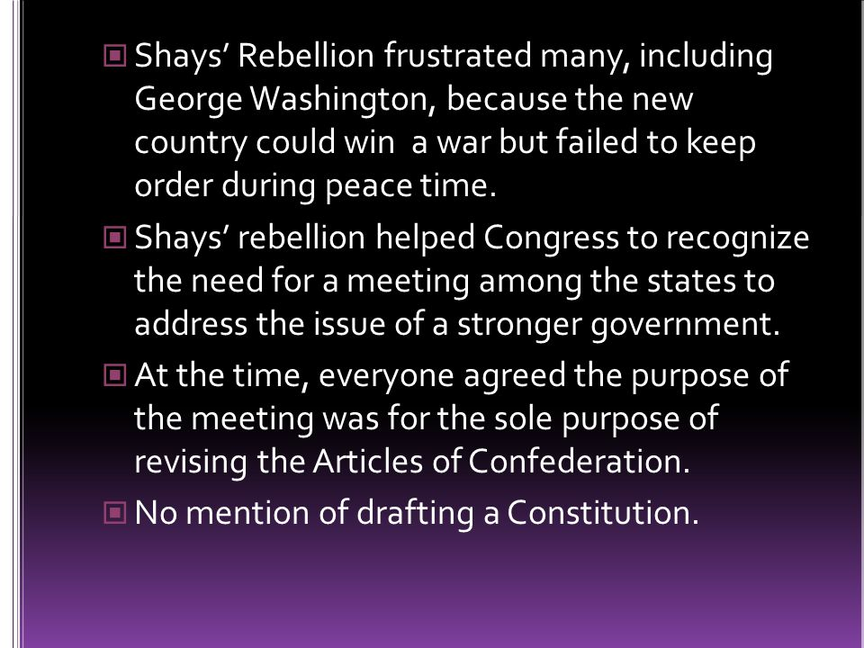 Shays' Rebellion frustrated many, including George Washington, because the new country could win a war but failed to keep order during peace time.