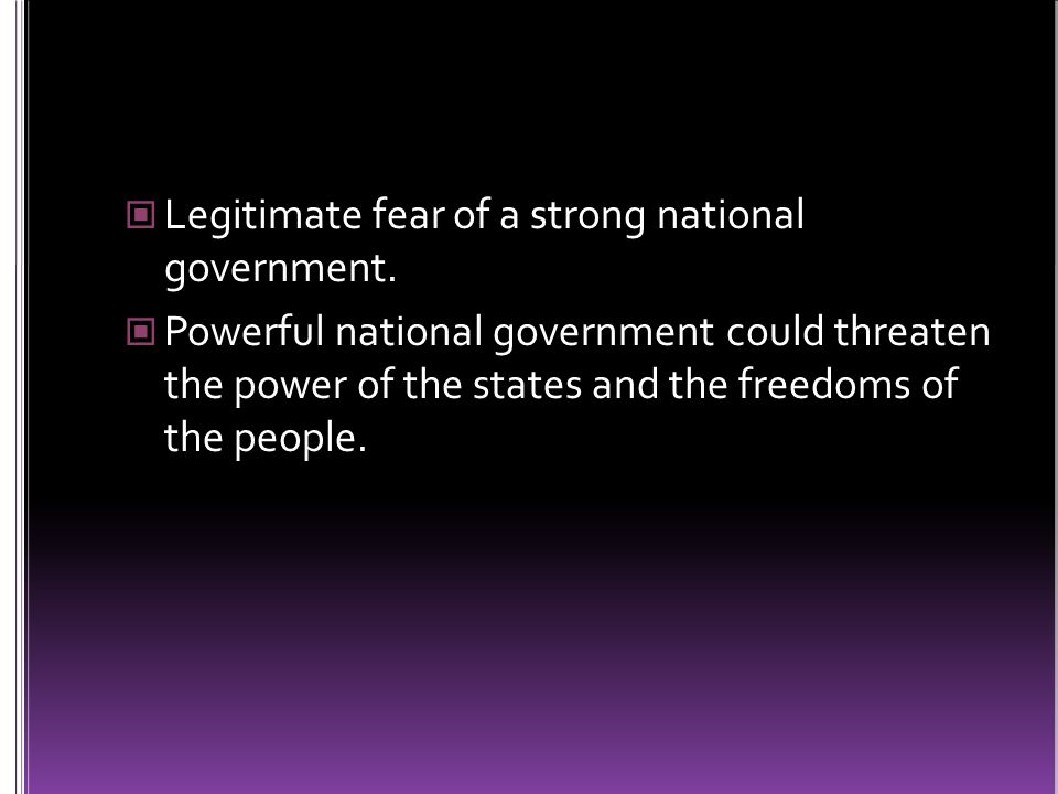 Legitimate fear of a strong national government.