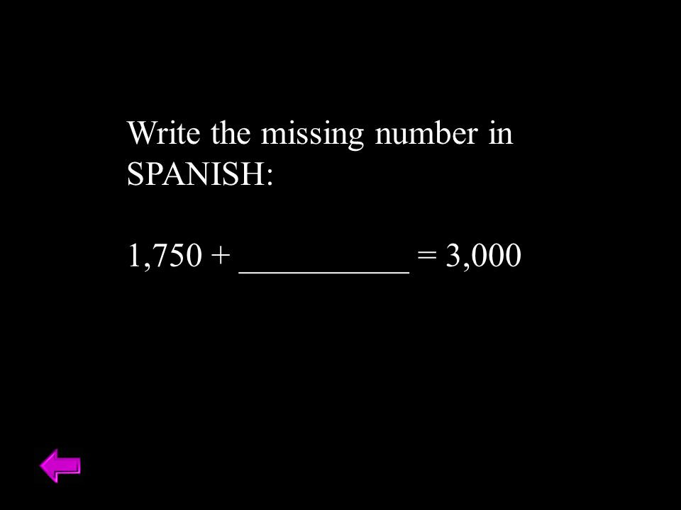 Write the missing number in SPANISH: 1,750 + __________ = 3,000