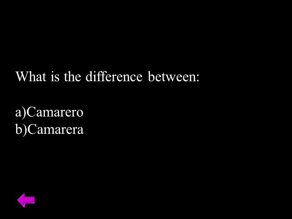 What is the difference between: a)Camarero b)Camarera