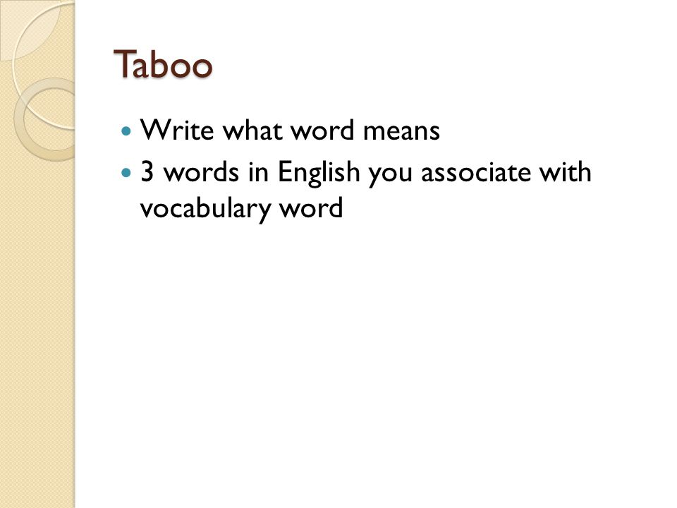Taboo Write what word means 3 words in English you associate with vocabulary word
