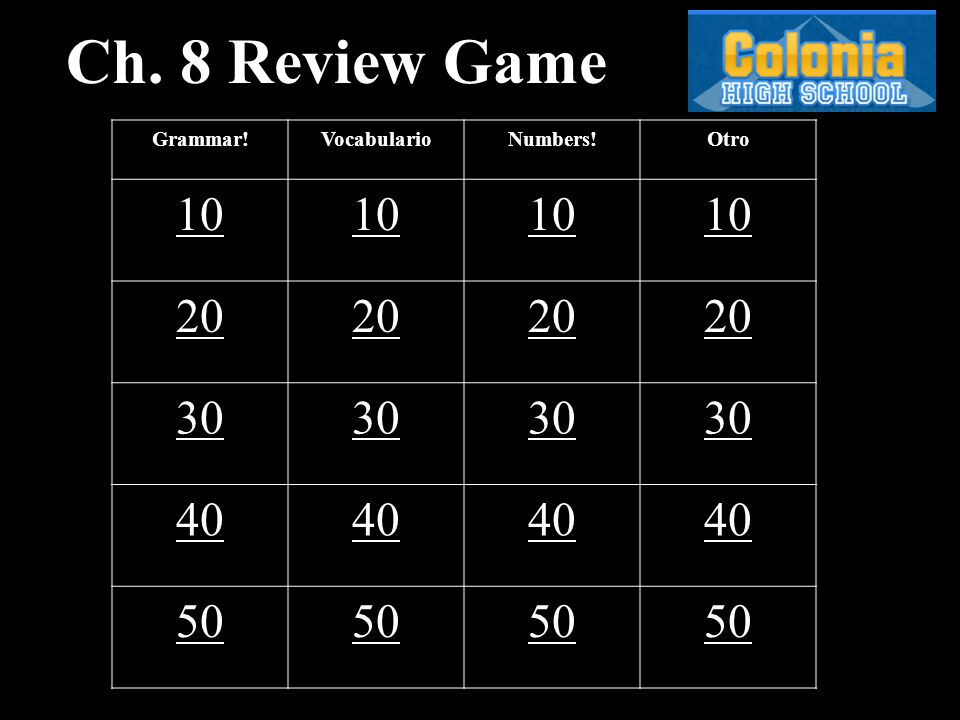 Ch. 8 Review Game Grammar!VocabularioNumbers!Otro 10 20 30 40 50