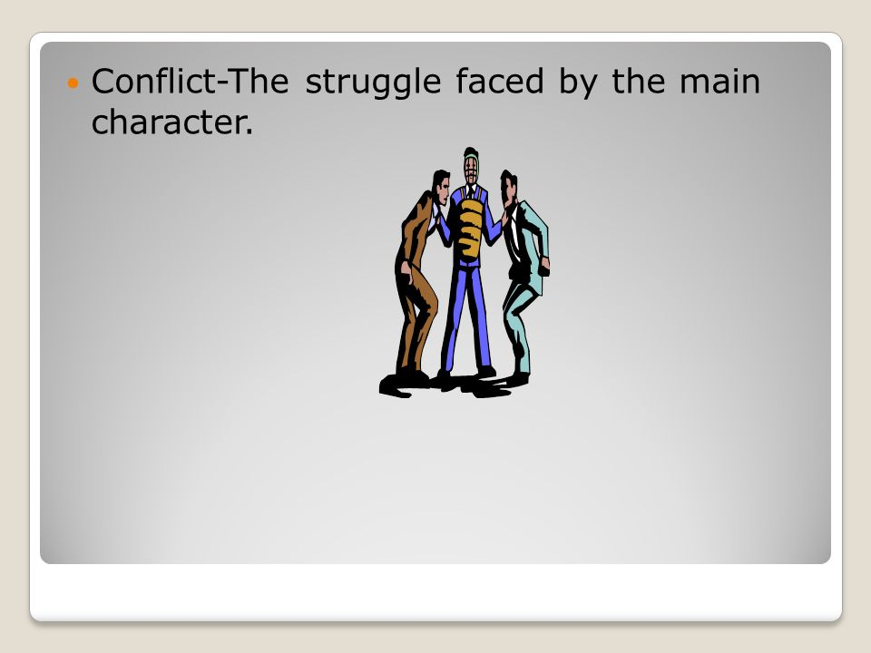 Conflict-The struggle faced by the main character.