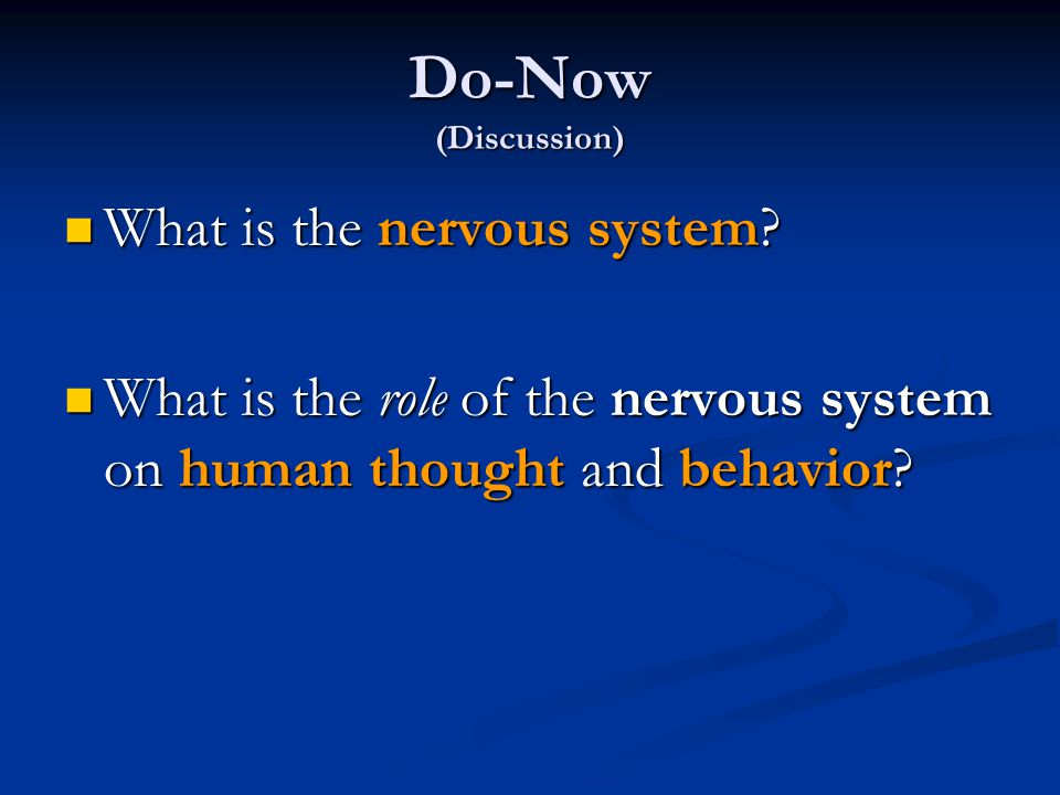 Do-Now (Discussion) What is the nervous system. What is the nervous system.