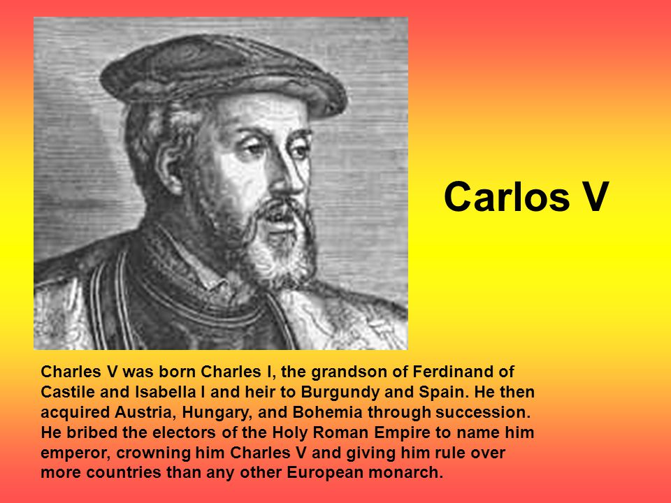 Charles V was born Charles I, the grandson of Ferdinand of Castile and Isabella I and heir to Burgundy and Spain.