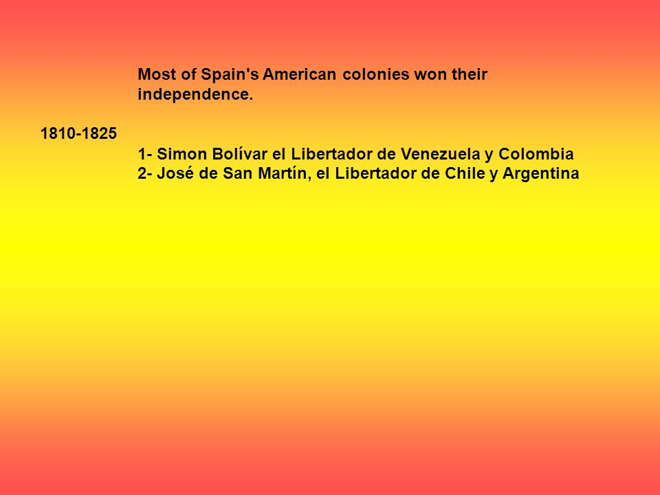 1810-1825 Most of Spain s American colonies won their independence.