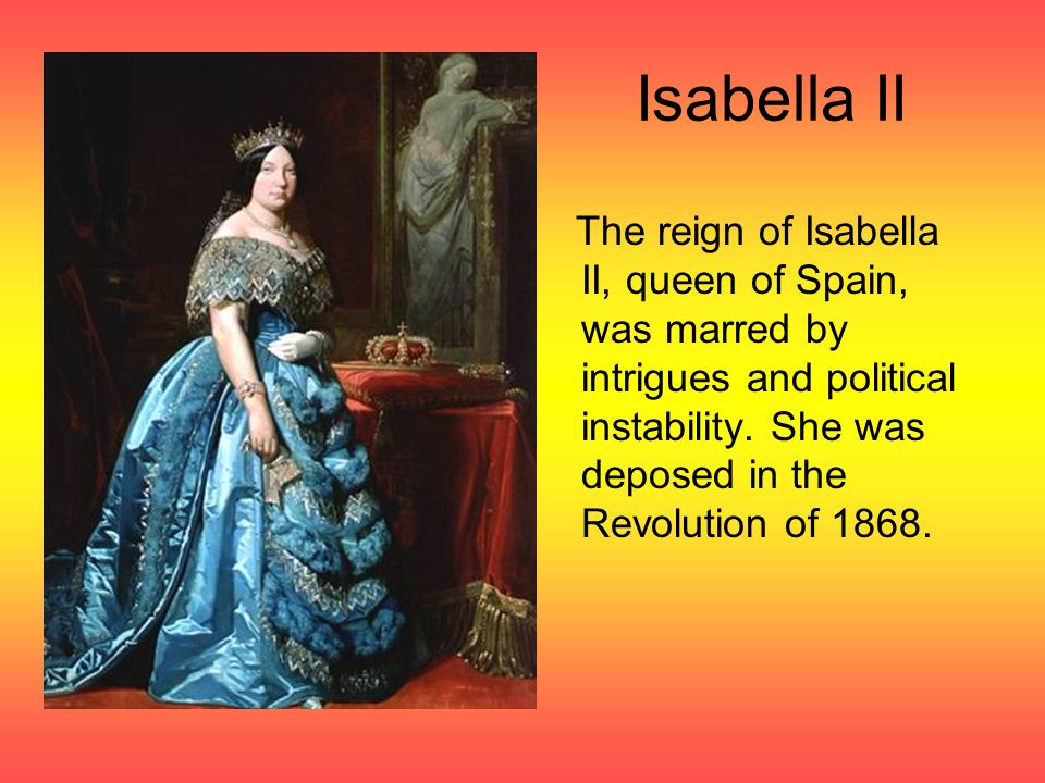 Isabella II The reign of Isabella II, queen of Spain, was marred by intrigues and political instability.