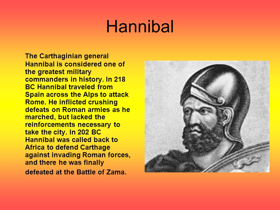 Hannibal The Carthaginian general Hannibal is considered one of the greatest military commanders in history.