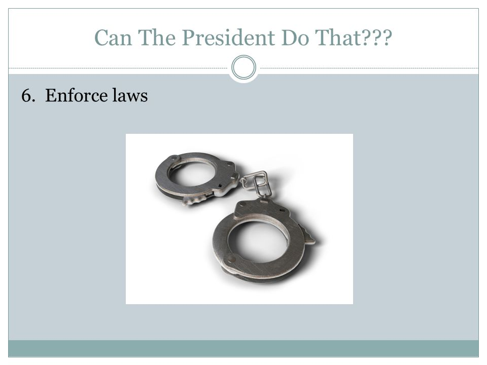 Can The President Do That 6. Enforce laws