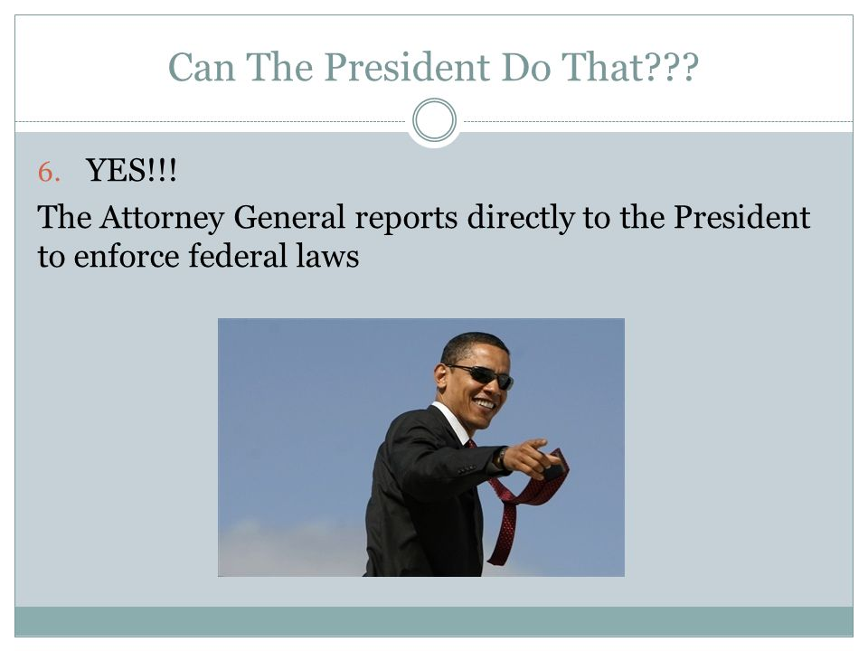 Can The President Do That . 6. YES!!.