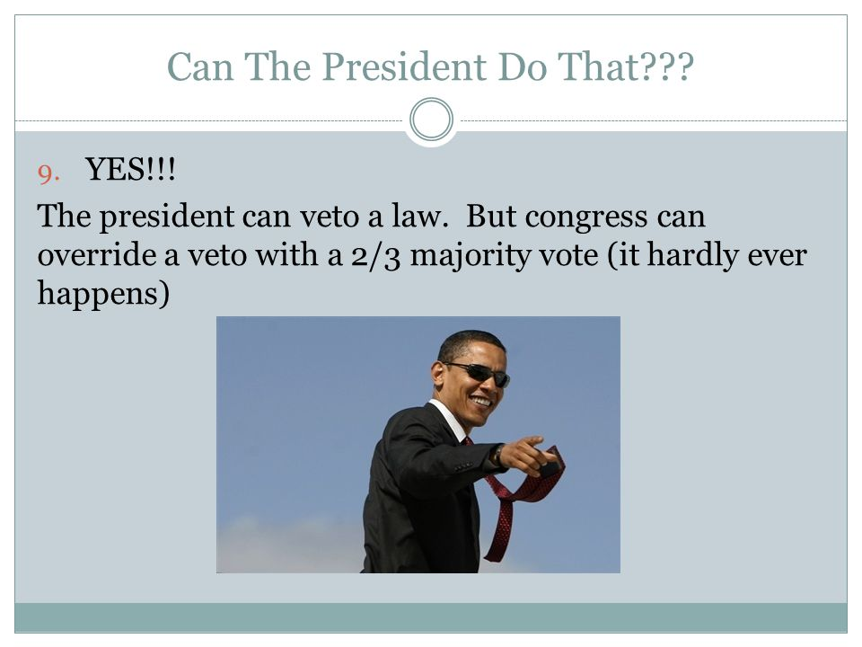 Can The President Do That . 9. YES!!. The president can veto a law.