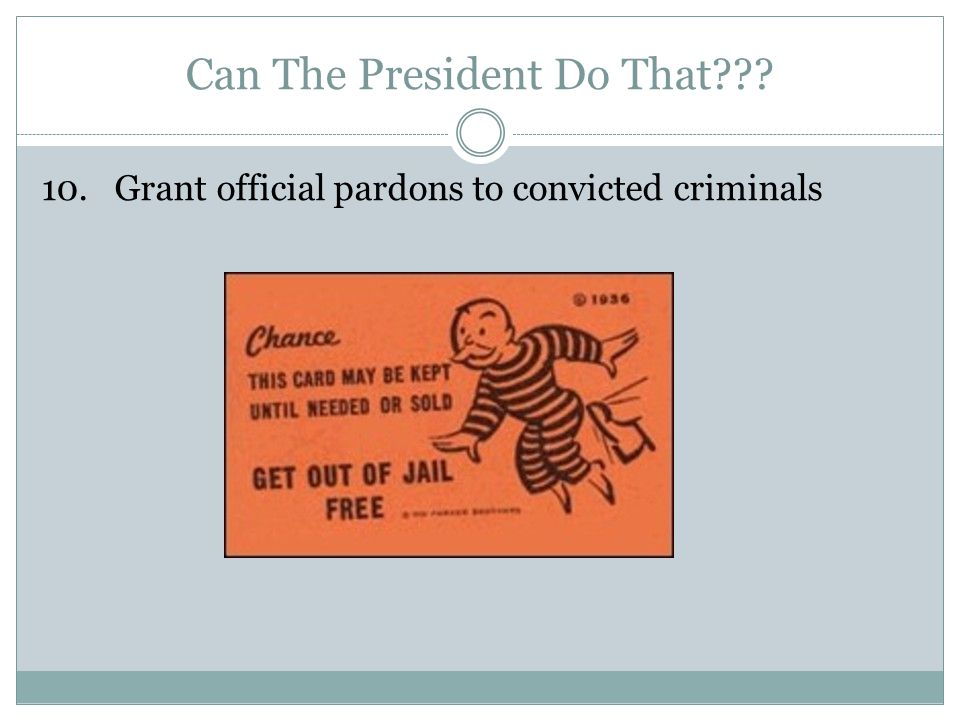 Can The President Do That 10. Grant official pardons to convicted criminals