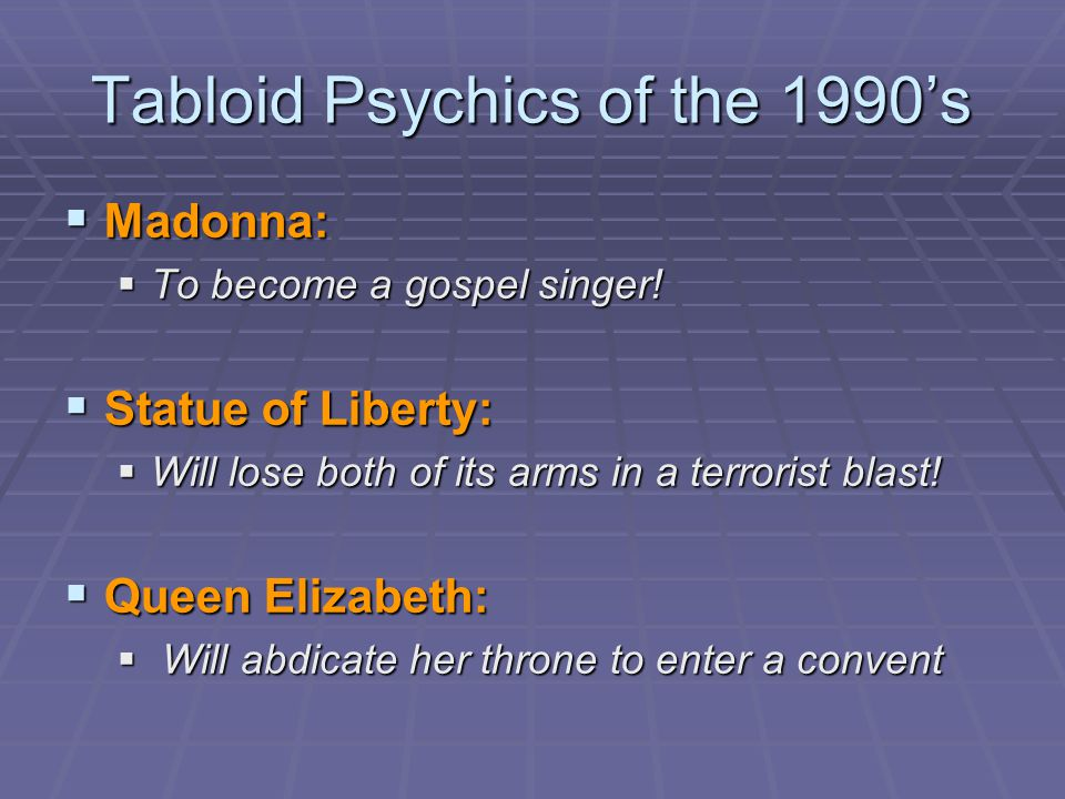 Tabloid Psychics of the 1990's  Madonna:  To become a gospel singer.