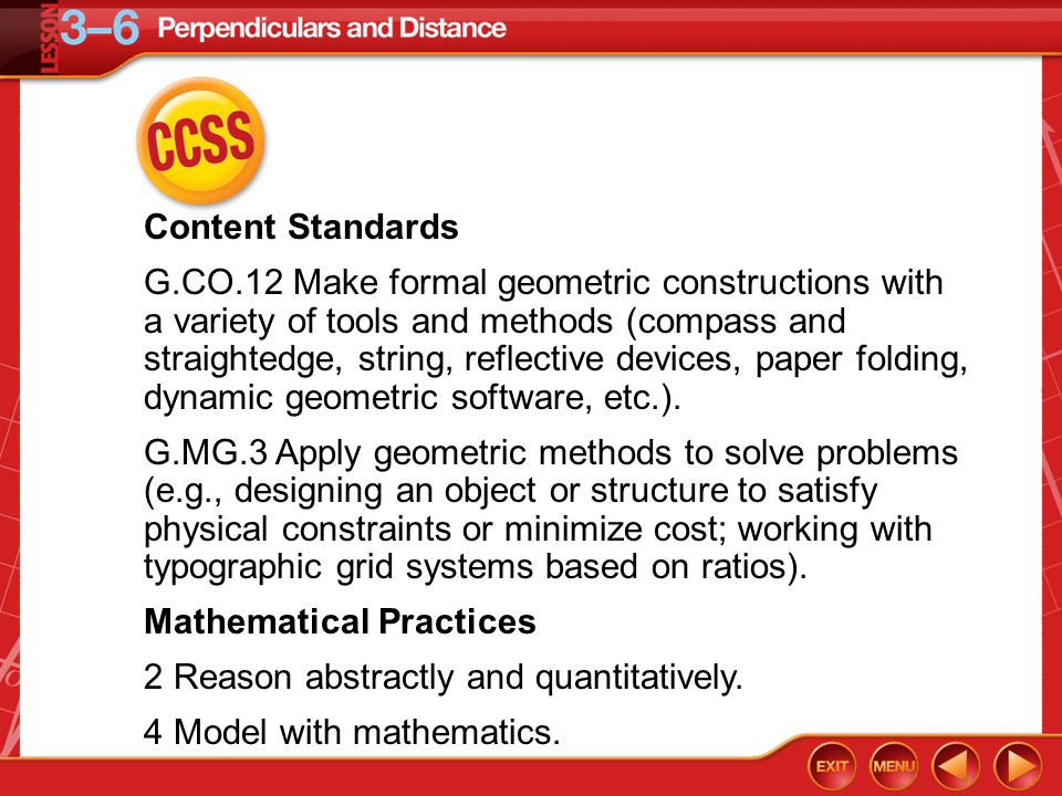 CCSS Content Standards G.CO.12 Make formal geometric constructions with a variety of tools and methods (compass and straightedge, string, reflective devices, paper folding, dynamic geometric software, etc.).