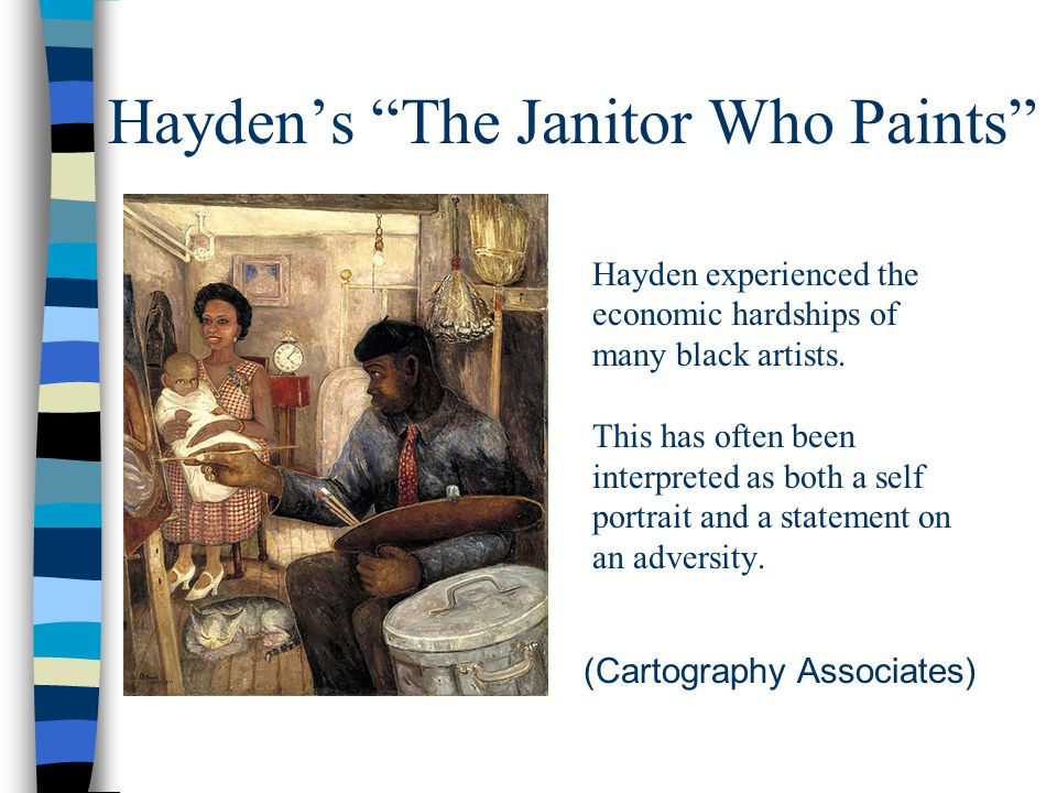 Hayden's The Janitor Who Paints Hayden experienced the economic hardships of many black artists.