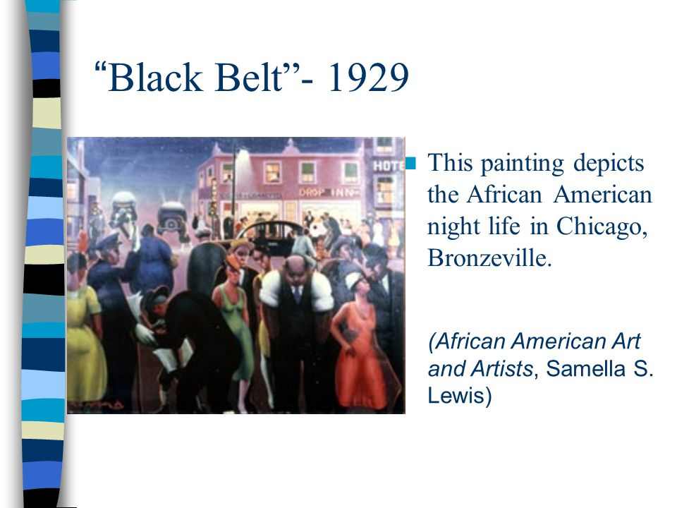 Black Belt - 1929 This painting depicts the African American night life in Chicago, Bronzeville.