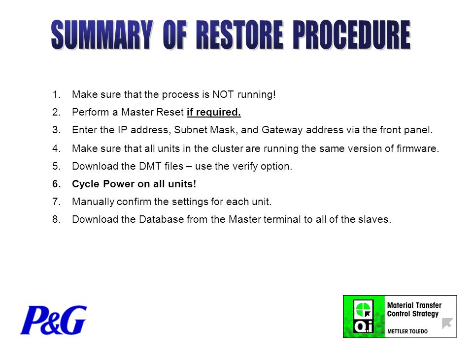 1.Make sure that the process is NOT running. 2.Perform a Master Reset if required.