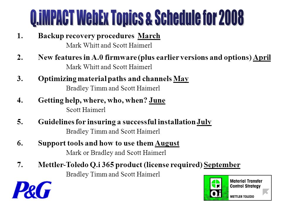 1.Backup recovery procedures March Mark Whitt and Scott Haimerl 2.New features in A.0 firmware (plus earlier versions and options) April Mark Whitt and Scott Haimerl 3.Optimizing material paths and channels May Bradley Timm and Scott Haimerl 4.Getting help, where, who, when.