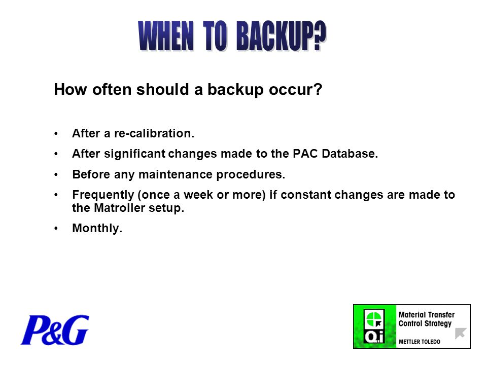 How often should a backup occur. After a re-calibration.