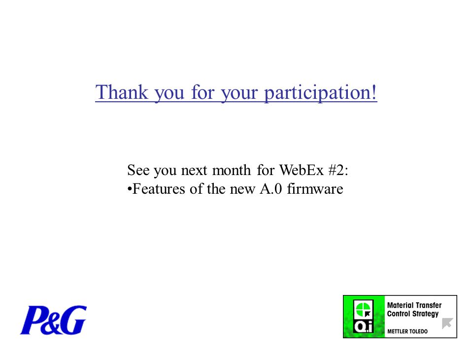 Thank you for your participation! See you next month for WebEx #2: Features of the new A.0 firmware