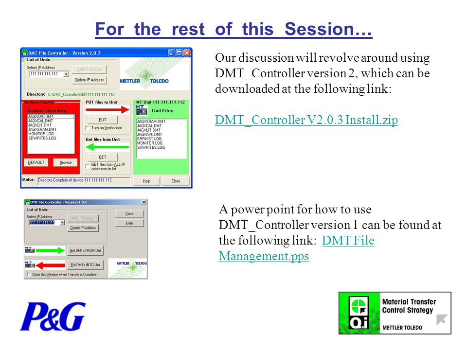 For the rest of this Session… A power point for how to use DMT_Controller version 1 can be found at the following link: DMT File Management.ppsDMT File Management.pps Our discussion will revolve around using DMT_Controller version 2, which can be downloaded at the following link: DMT_Controller V2.0.3 Install.zip