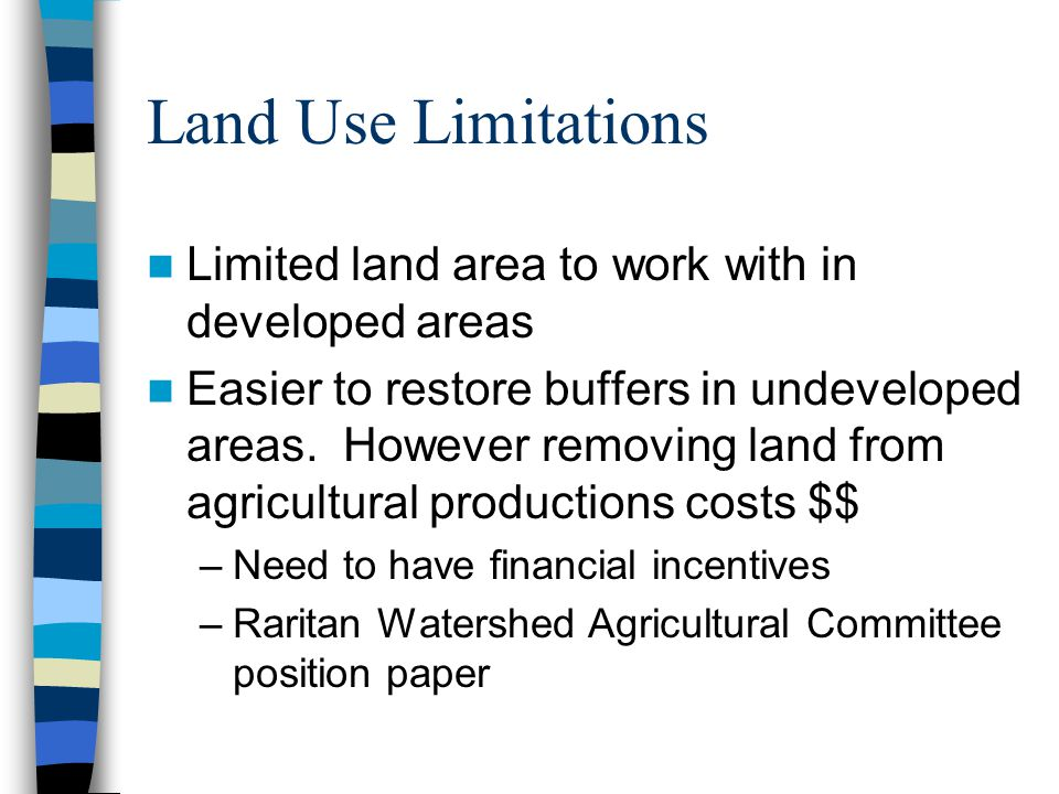 Land Use Limitations Limited land area to work with in developed areas Easier to restore buffers in undeveloped areas.