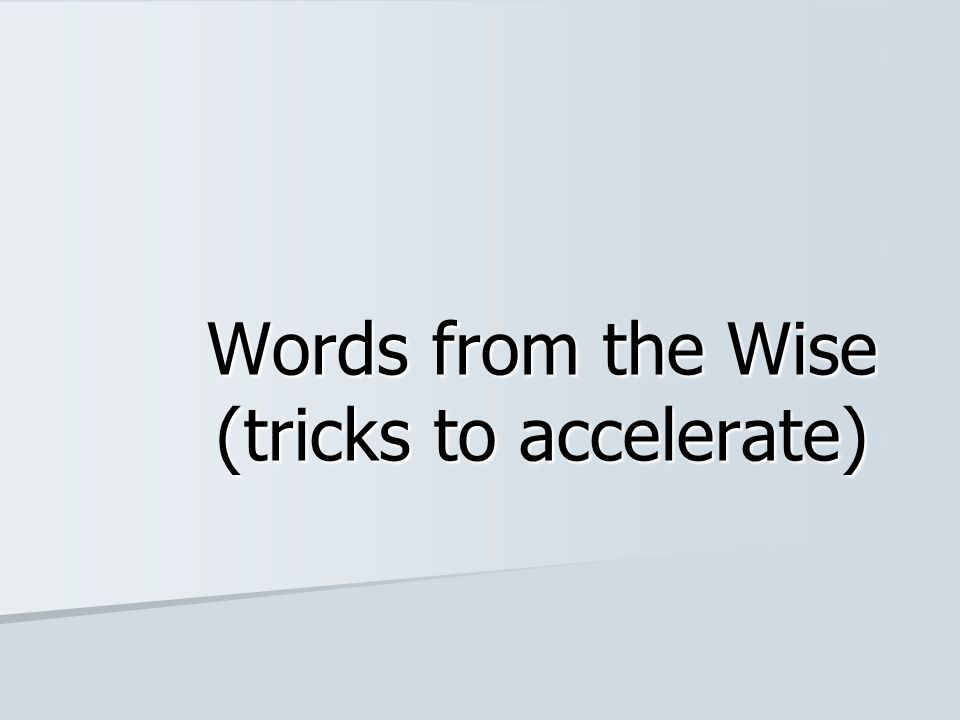 Words from the Wise (tricks to accelerate)