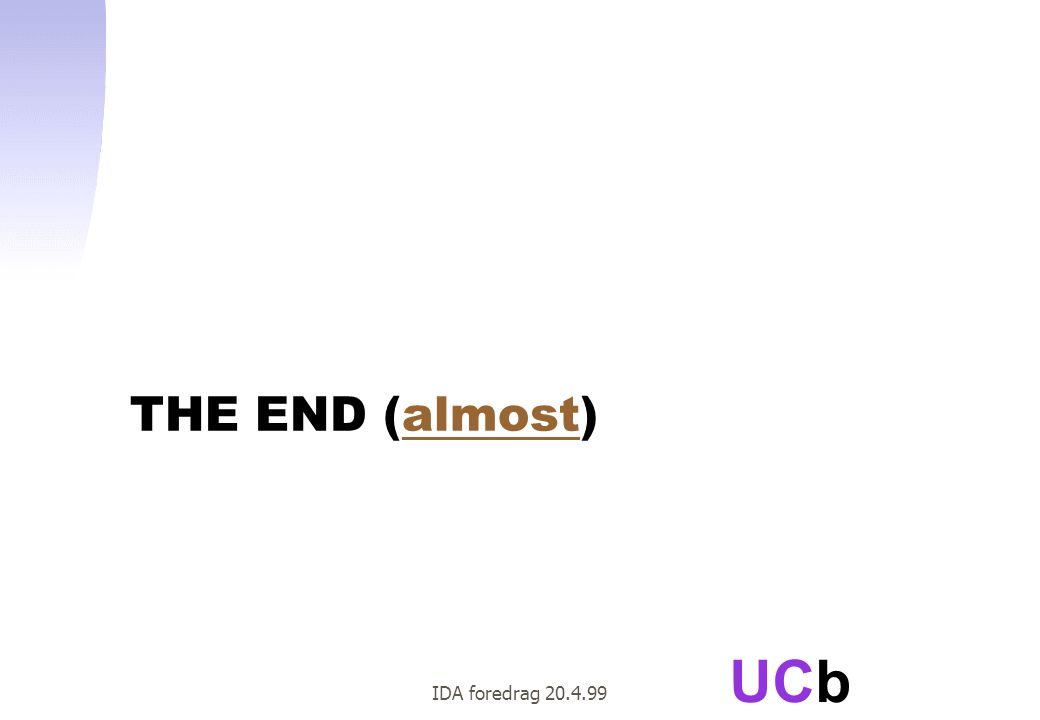 UCb IDA foredrag 20.4.99 THE END (almost)almost