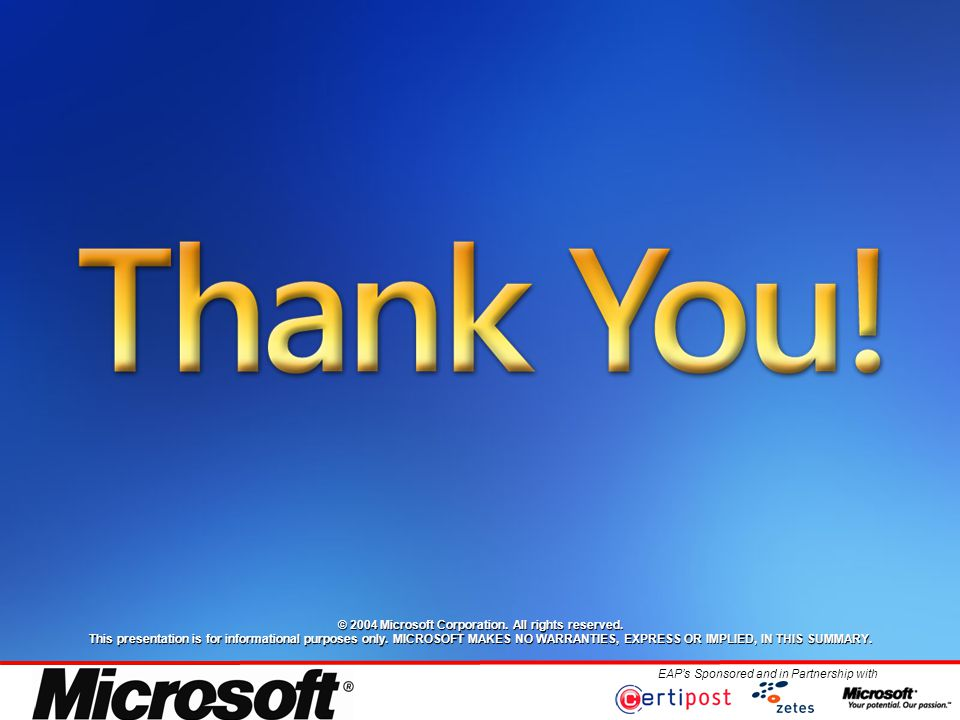 EAP's Sponsored and in Partnership with © 2004 Microsoft Corporation.