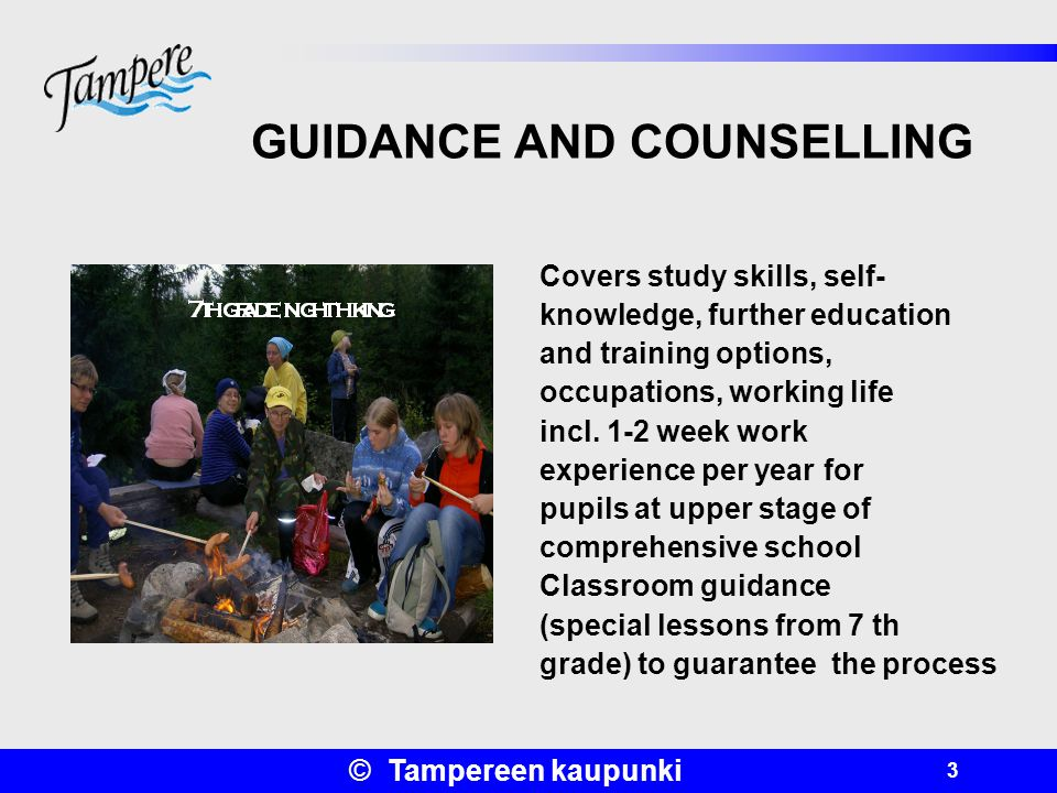 © Tampereen kaupunki 3 GUIDANCE AND COUNSELLING Covers study skills, self- knowledge, further education and training options, occupations, working life incl.