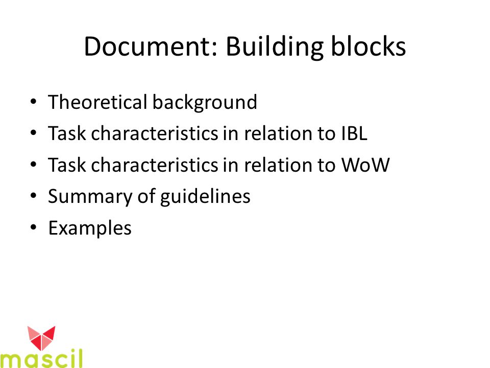 Document: Building blocks Theoretical background Task characteristics in relation to IBL Task characteristics in relation to WoW Summary of guidelines Examples
