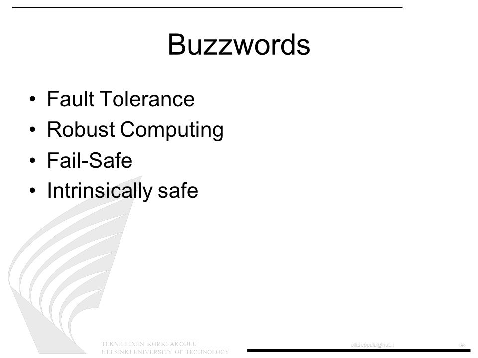 TEKNILLINEN KORKEAKOULU HELSINKI UNIVERSITY OF TECHNOLOGY olli.seppala@hut.fi‹#› Buzzwords Fault Tolerance Robust Computing Fail-Safe Intrinsically safe