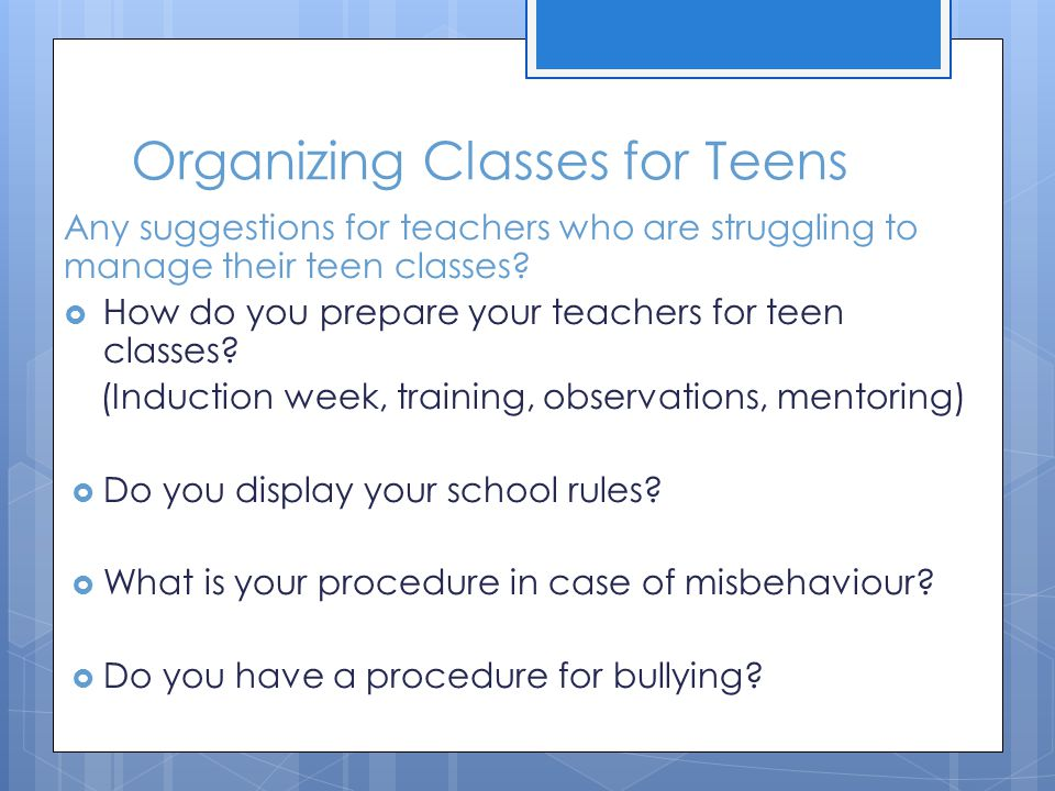 Organizing Classes for Teens Any suggestions for teachers who are struggling to manage their teen classes.