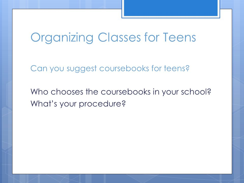 Organizing Classes for Teens Can you suggest coursebooks for teens.