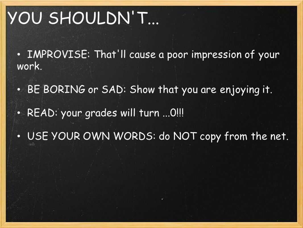 YOU SHOULDN T... IMPROVISE: That ll cause a poor impression of your work.