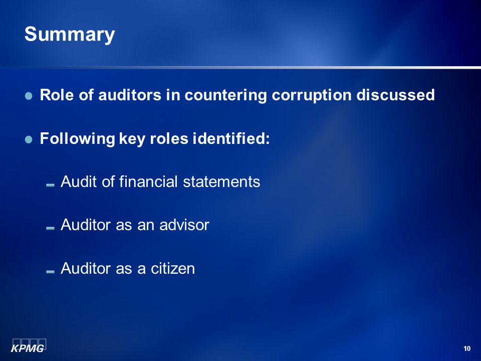 10 Summary Role of auditors in countering corruption discussed Following key roles identified: Audit of financial statements Auditor as an advisor Auditor as a citizen