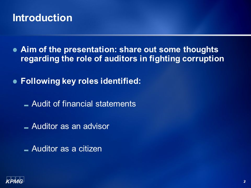 2 Introduction Aim of the presentation: share out some thoughts regarding the role of auditors in fighting corruption Following key roles identified: Audit of financial statements Auditor as an advisor Auditor as a citizen
